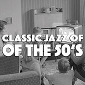 Classic Jazz Of The 50's von Various Artists