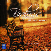 Brahms: Late Piano Works by Antony Gray