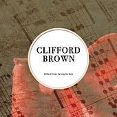 Clifford Brown Carving the Rock by Various Artists