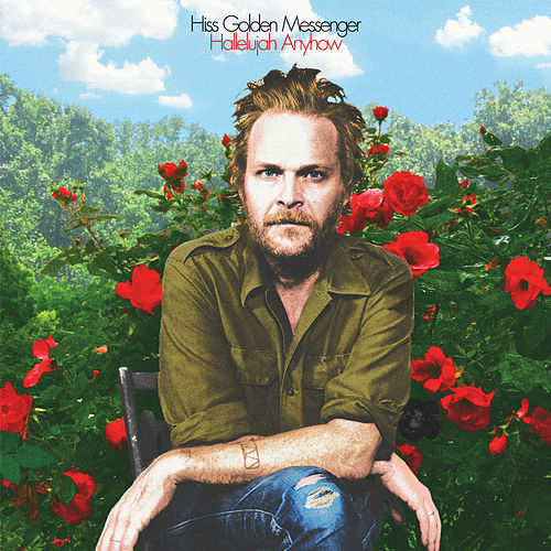 Hallelujah Anyhow by Hiss Golden Messenger
