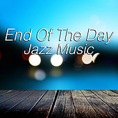 End Of The Day Jazz Music von Various Artists