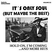 It's Only Soul (But Maybe the Best), Vol. 3 - Hold On, I'm Coming... and More Hits (Remast de Various Artists