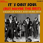 It's Only Soul (But Maybe the Best), Vol. 4 - Chain of Fools... and More Hits (Remastered) von Various Artists