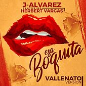 Esa Boquita (Vallenato Version) by J. Alvarez