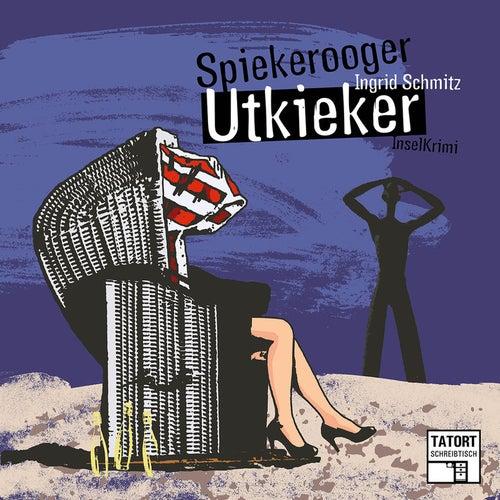 Spiekerooger Utkieker - Tatort Schreibtisch - Autoren live, Folge 5 von Ingrid Schmitz