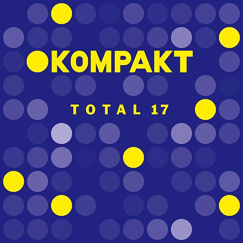Kompakt: Total 17 by Various Artists