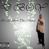 It's All About tha Money by D Boy