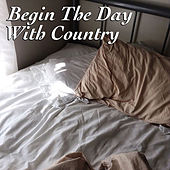 Begin The Day With Country by Various Artists