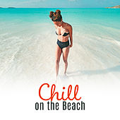 Chill on the Beach – Ibiza 2017, Deep Lounge, Ibiza Summertime, Beach Music, Chill Out 2017, Tropical Lounge Music, Pure Rest von Chill Out