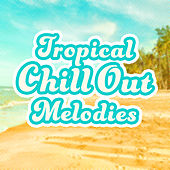 Tropical Chill Out Melodies – Summer Songs, Chill Out 2017, Holiday Melodies, Music to Relax, Beach Lounge von Chill Out