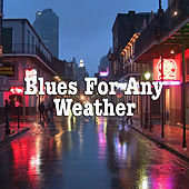Blues For Any Weather de Various Artists