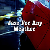Jazz For Any Weather by Various Artists