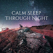 Calm Sleep Through Night – Sleep Well, Night Calming Sounds, Music for Evening Relaxation by Chakra's Dream
