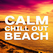 Calm Chill Out Beach – Summer Lounge, Chill Out 2017, Holiday Vibes, Stress Relief von Ibiza Chill Out