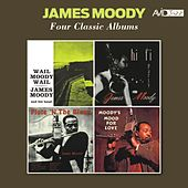 Four Classic Albums (Wail Moody, Wail / Hi-Fi Party / Flute 'N the Blues / Moody's Mood for Love) [Remastered] de James Moody