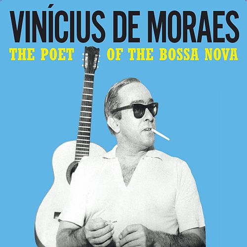 The Poet of the Bossa Nova by Vinicius De Moraes