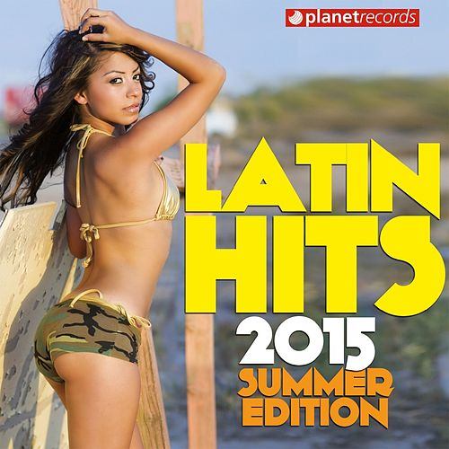 Latin Hits 2015 Summer Edition - 30 Latin Music Hits (Salsa, Bachata, Dembow, Merengue, Reggaeton, Urbano, Timba, Cubaton, Kuduro, Latin Fitness) de Various Artists