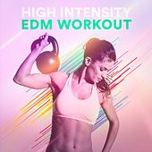 High Intensity EDM Workout by Various Artists
