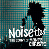 The Count Of Monte Christo (UK Multitrack) by Noisettes