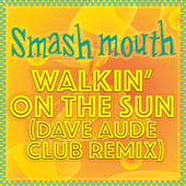 Walkin' On The Sun (Dave Aude Club Remix) von Smash Mouth