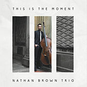 This Is the Moment von Nathan Brown Trio