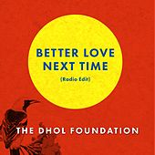 Better Love Next Time (Radio Edit) by Dhol Foundation