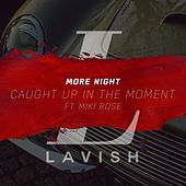 Caught Up in the Moment (feat. Miki Rose) by MORE//NIGHT