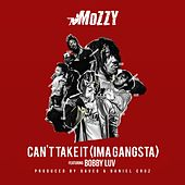 Can't Take It (Ima Gangsta) [feat. Bobby Luv] von Mozzy