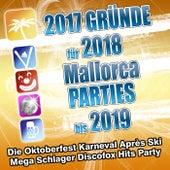 2017 Gründe für 2018 Mallorca Parties bis 2019 - Die Oktoberfest Karneval Apres Ski Mega Schlager Discofox Hits Party von Various Artists