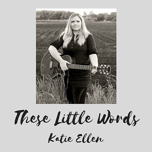 These Little Words by Katie Ellen