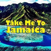 Take Me To Jamaica by Various Artists