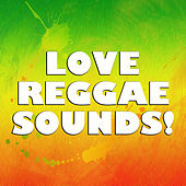 Love Reggae Sounds! by Various Artists