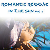 Romantic Reggae in The Sun Vol. 2 by Various Artists