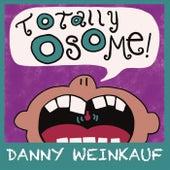Totally Osome! de Danny Weinkauf