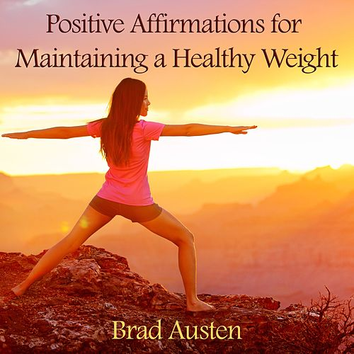 Positive Affirmations for Maintaining a Healthy Weight by Brad Austen
