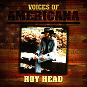 Voices Of Americana: Roy Head by Roy Head