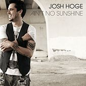 Ain't No Sunshine by Josh Hoge