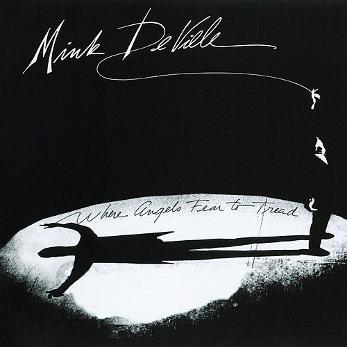 Where Angels Fear To Tread by Mink DeVille