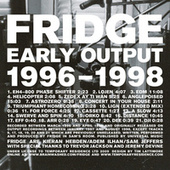 Early Output 1996-1998 by Fridge