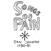 Songs Of Pain by Daniel Johnston