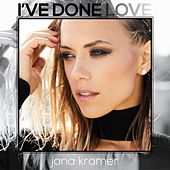 I've Done Love by Jana Kramer