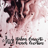 Bach: Italian Concerto; French Overture by Various Artists
