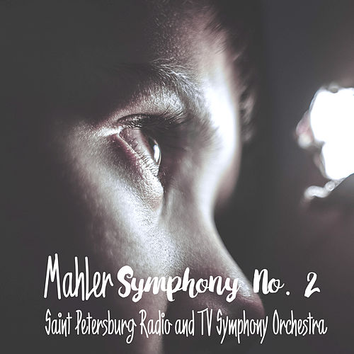 Mahler: Symphony No. 2 by The Saint Petersburg Radio & TV Symphony Orchestra
