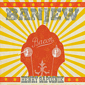 Banjew by Henry Sapoznik