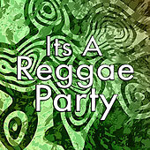 Its A Reggae Party by Various Artists