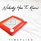 Nobody Has to Know de Timeflies