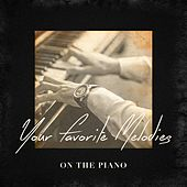 Your Favorite Melodies On the Piano by Various Artists
