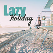 Lazy Holiday – Peaceful Chill Out Music, Tropical Lounge Music, Summer Beats, Sea, Sand, Sun, Beach Chill, Rest von Chill Out