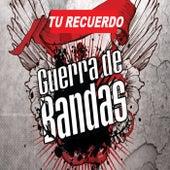 Tu Recuerdo by Guerra De Bandas