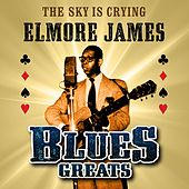 The Sky Is Crying - Blues Greats de Elmore James